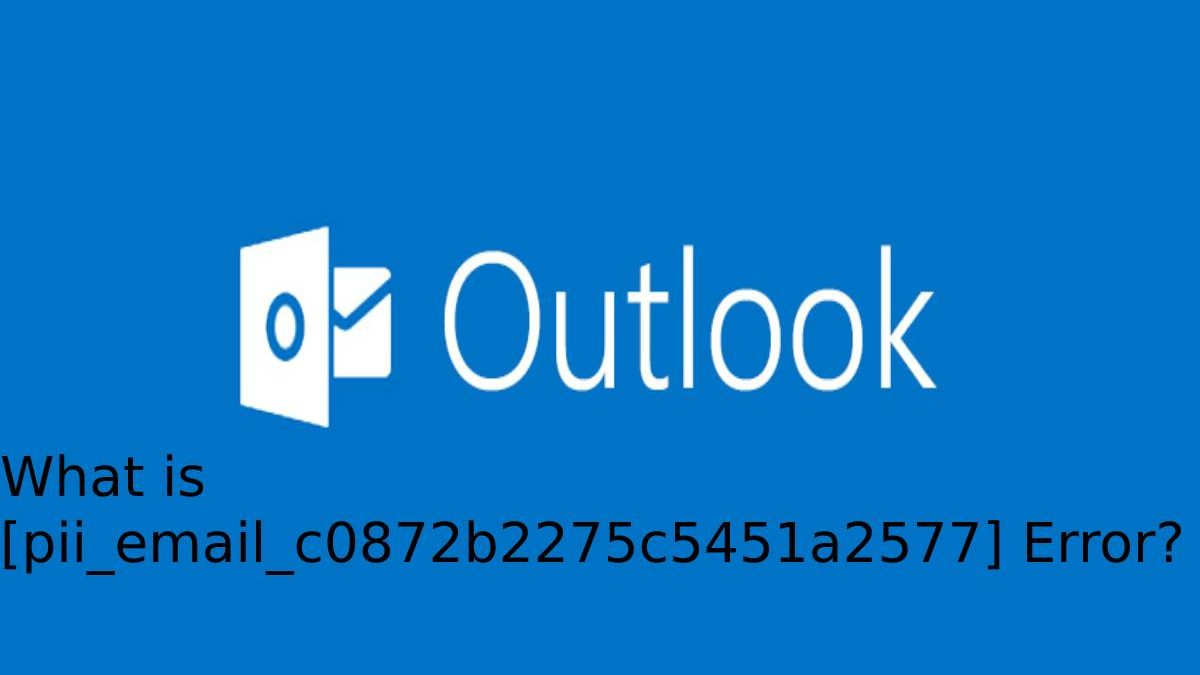 [pii_email_c0872b2275c5451a2577] Error 100% Fixed: Easy Tips