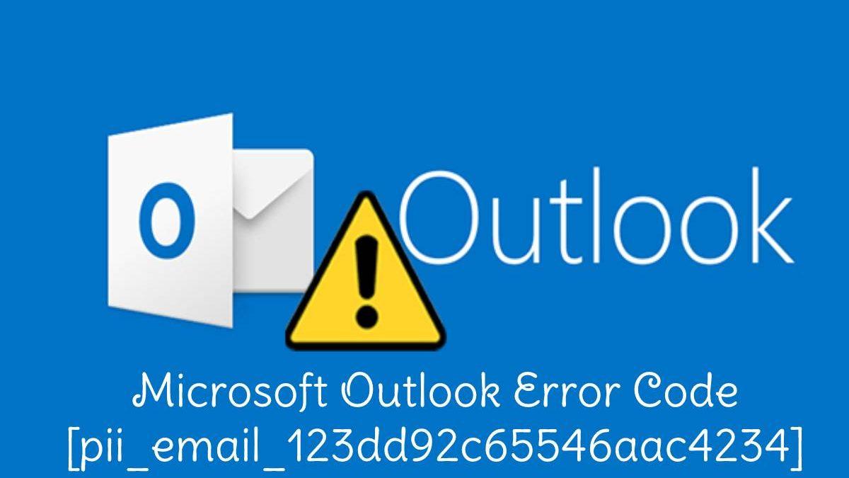 Microsoft Outlook Error Code [pii_email_123dd92c65546aac4234]