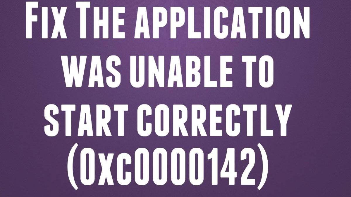 FIX: The Application Unable to Start 0xC0000142 correctly (Solved)