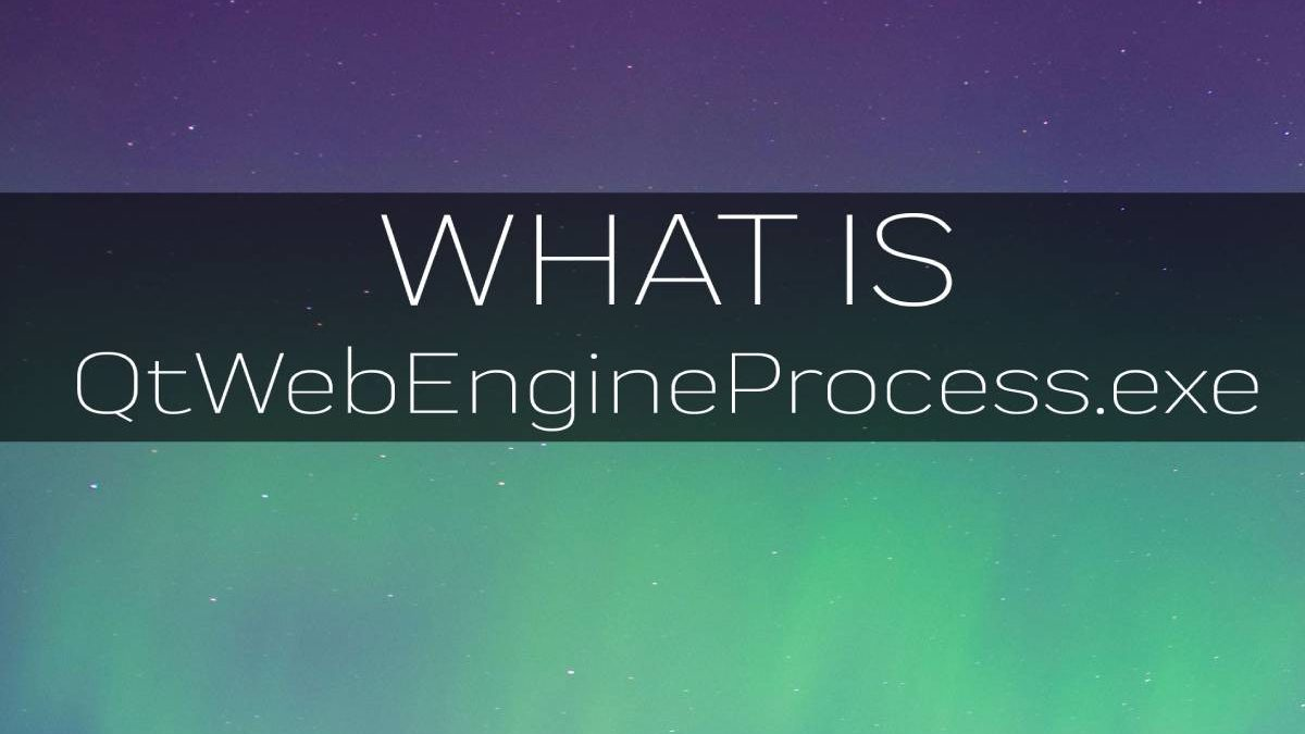 What is QtWebEngineProcess.exe? – works, and More