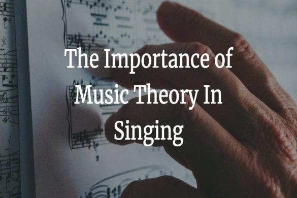 Importance of Learning Music Theory for Singers.
